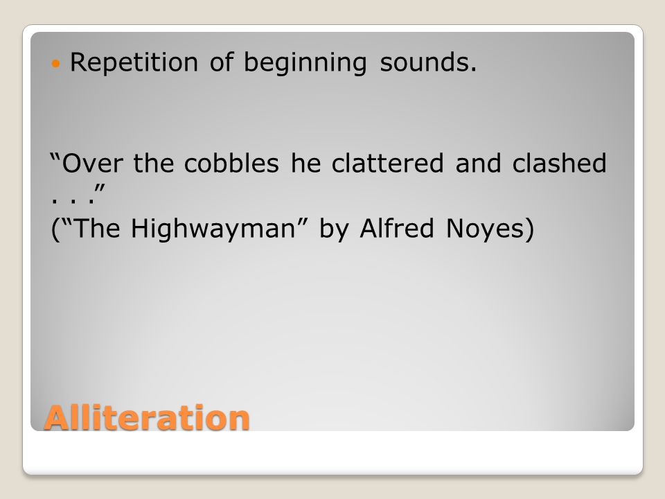 Alliteration Repetition of beginning sounds.