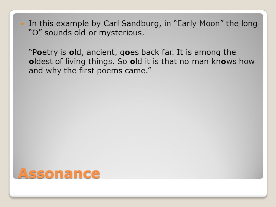 In this example by Carl Sandburg, in Early Moon the long O sounds old or mysterious.