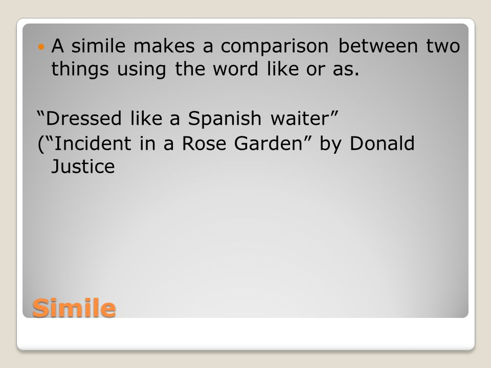A simile makes a comparison between two things using the word like or as.