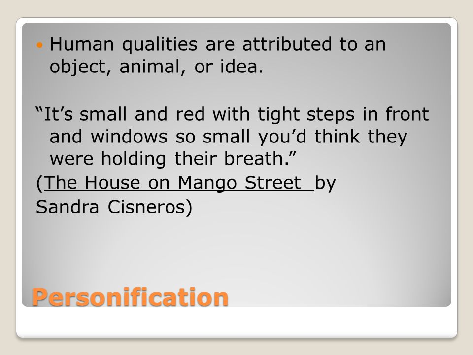 Human qualities are attributed to an object, animal, or idea.