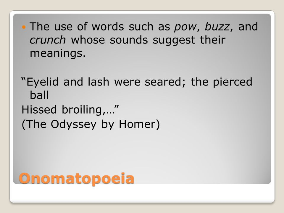 The use of words such as pow, buzz, and crunch whose sounds suggest their meanings.