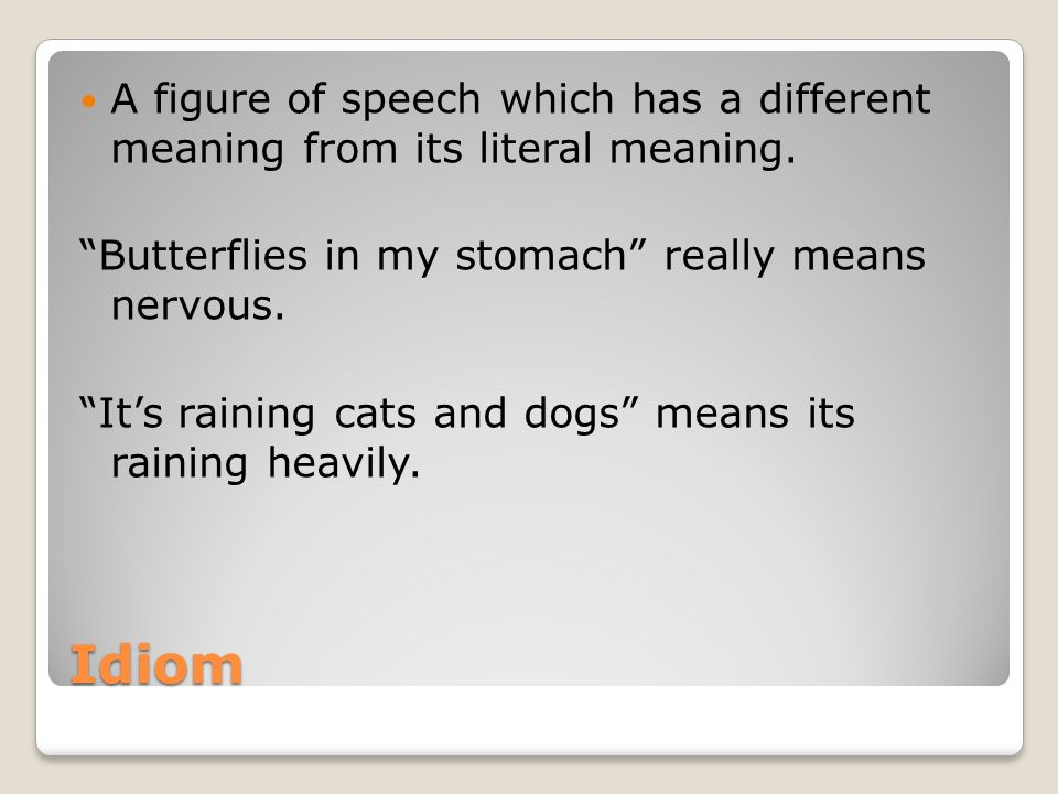 A figure of speech which has a different meaning from its literal meaning.