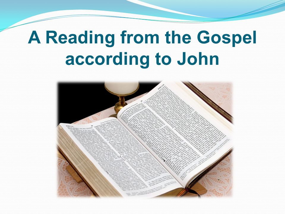 A Reading from the Gospel according to John