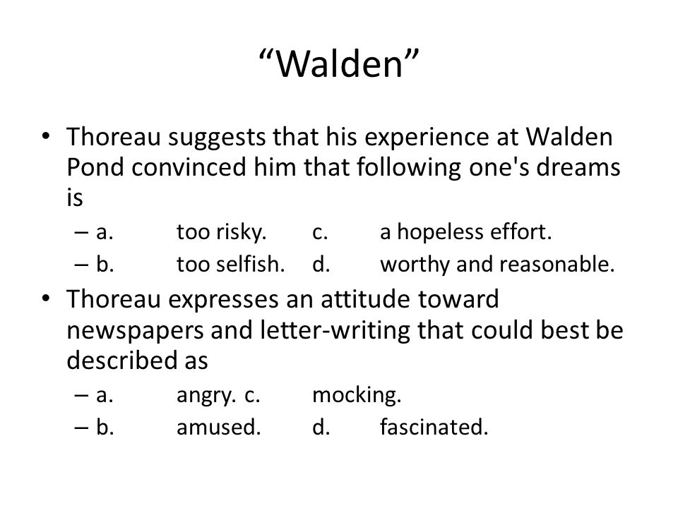 Walden Thoreau suggests that his experience at Walden Pond convinced him that following one s dreams is.