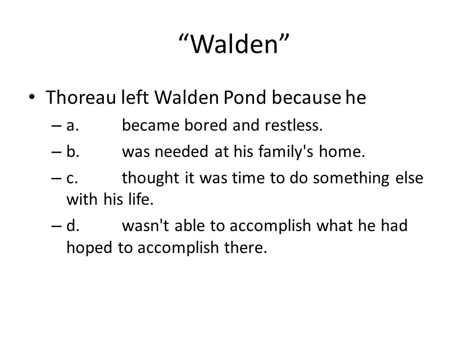 Walden Thoreau left Walden Pond because he