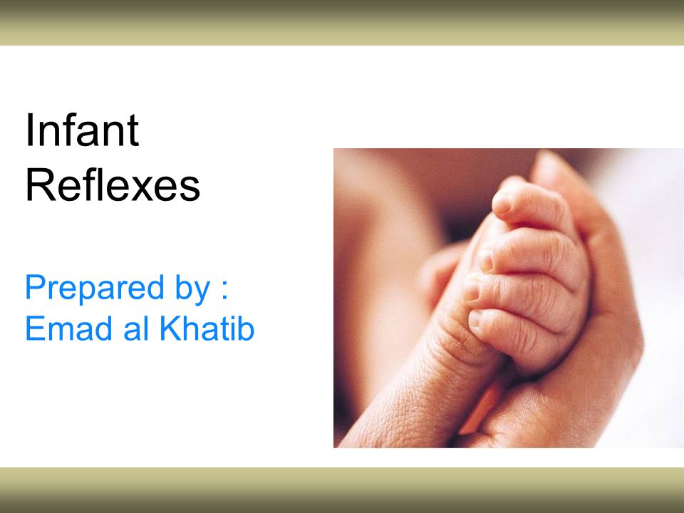 Infant Reflexes Prepared by : Emad al Khatib