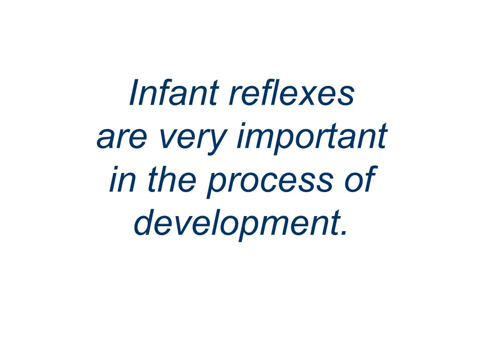 Infant reflexes are very important in the process of development.