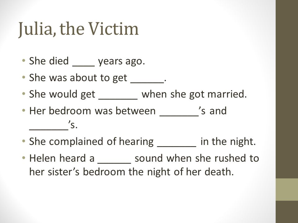 Julia, the Victim She died ____ years ago.