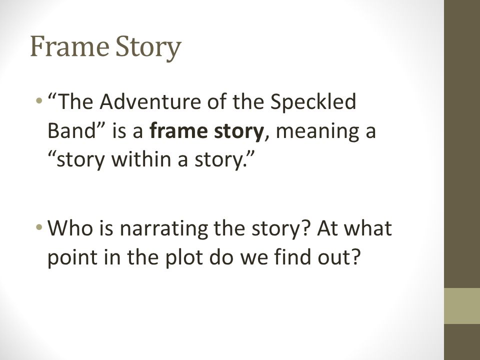 Frame Story The Adventure of the Speckled Band is a frame story, meaning a story within a story.