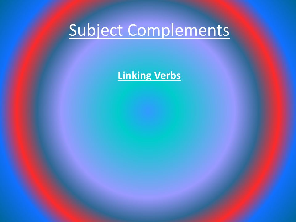 Subject Complements Linking Verbs
