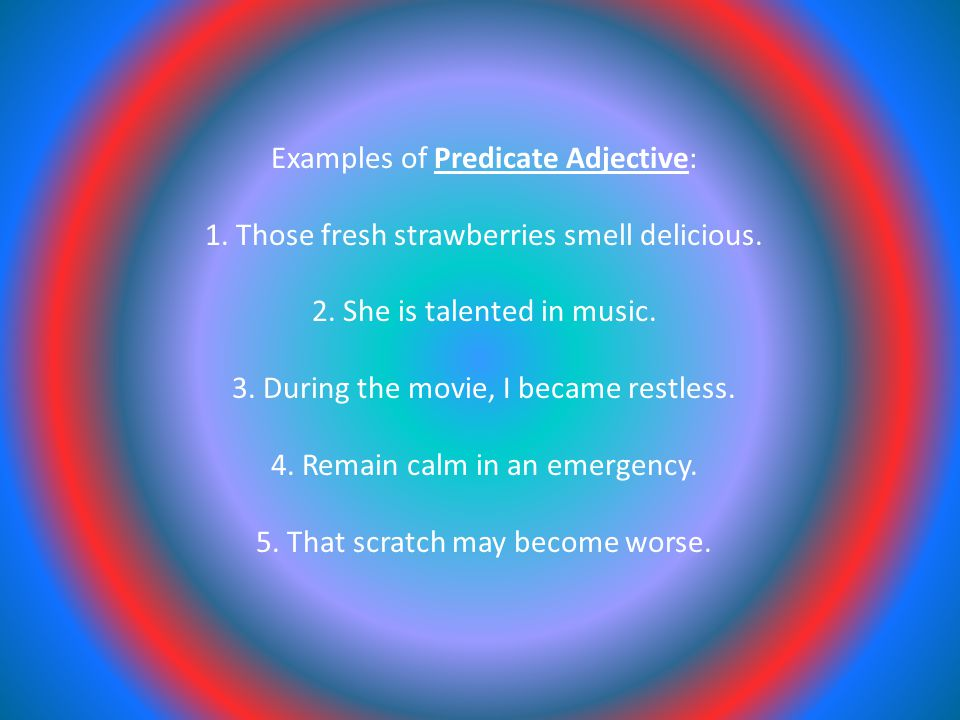 Examples of Predicate Adjective: 1