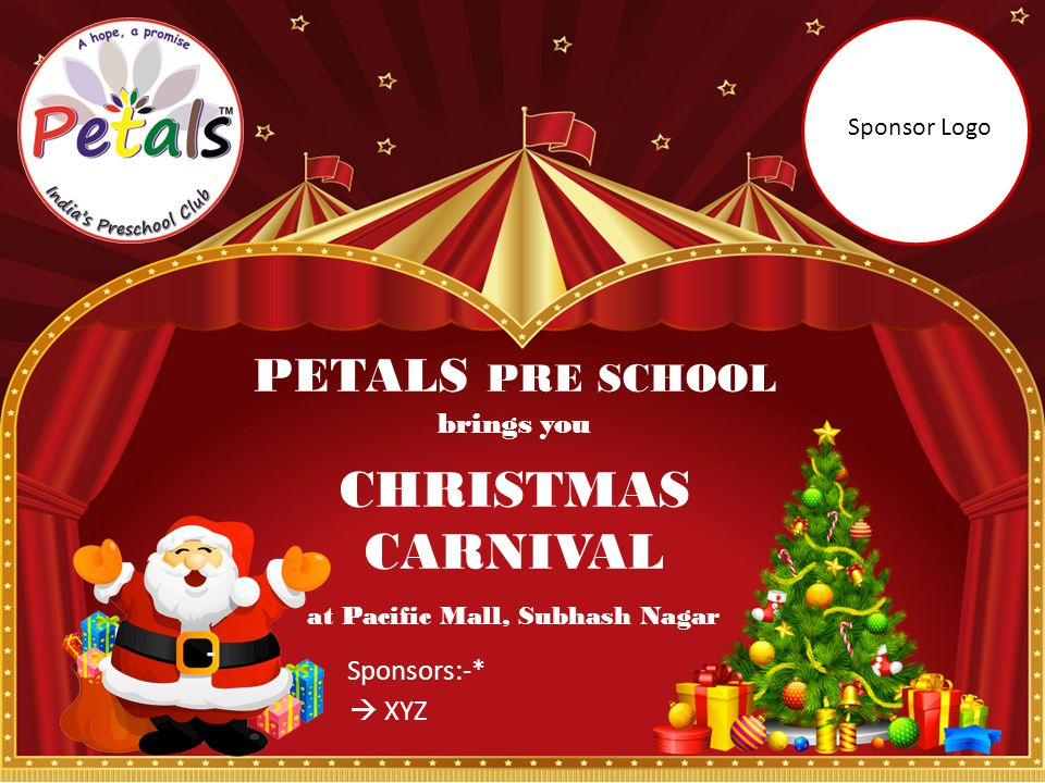 CHRISTMAS CARNIVAL PETALS PRE SCHOOL brings you Sponsors:-*  XYZ