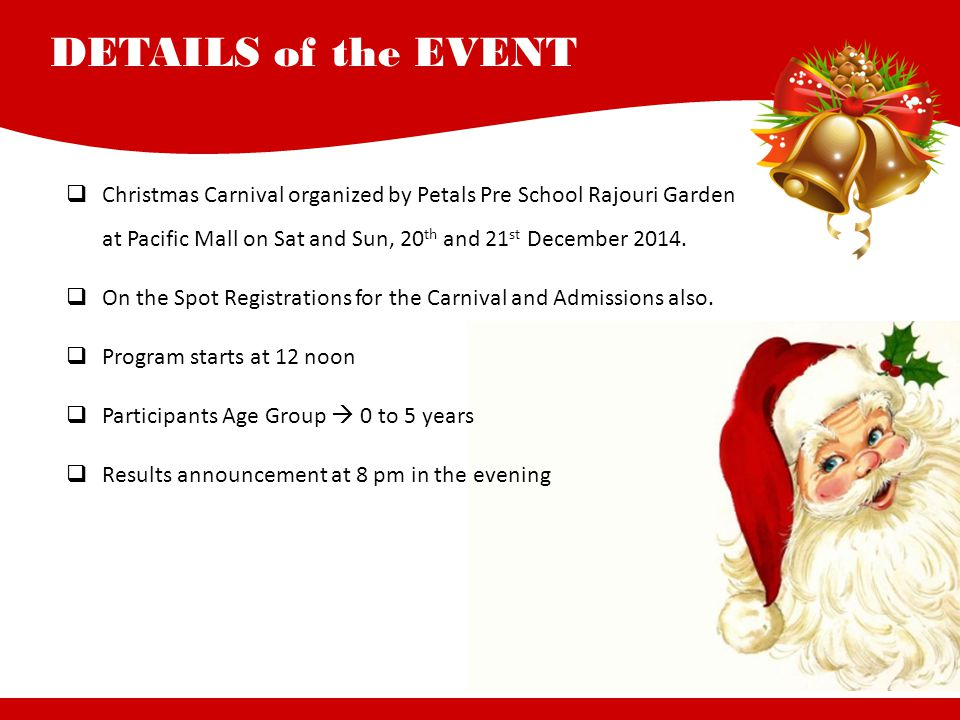 DETAILS of the EVENT Christmas Carnival organized by Petals Pre School Rajouri Garden at Pacific Mall on Sat and Sun, 20th and 21st December 2014.