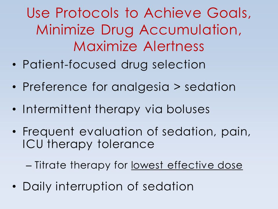 Use Protocols to Achieve Goals, Minimize Drug Accumulation, Maximize Alertness