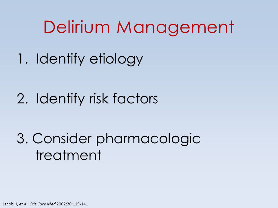 Delirium Management 30 1. Identify etiology 2. Identify risk factors