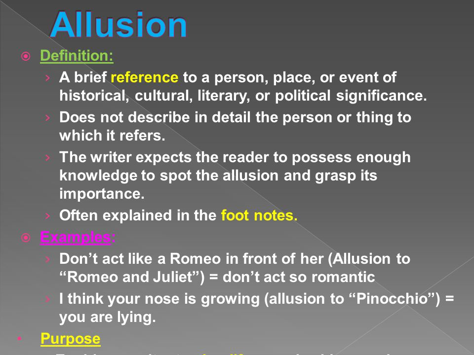 Allusion Definition: A brief reference to a person, place, or event of historical, cultural, literary, or political significance.