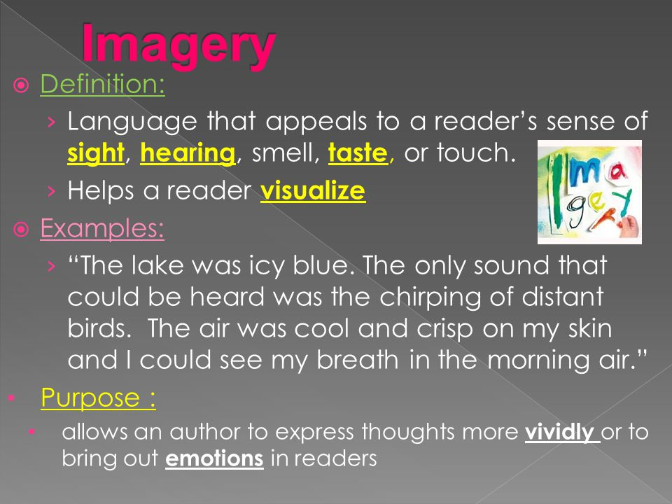 Imagery Definition: Language that appeals to a reader's sense of sight, hearing, smell, taste, or touch.