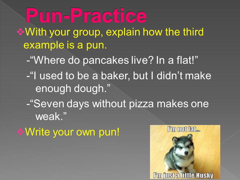 Pun-Practice With your group, explain how the third example is a pun.