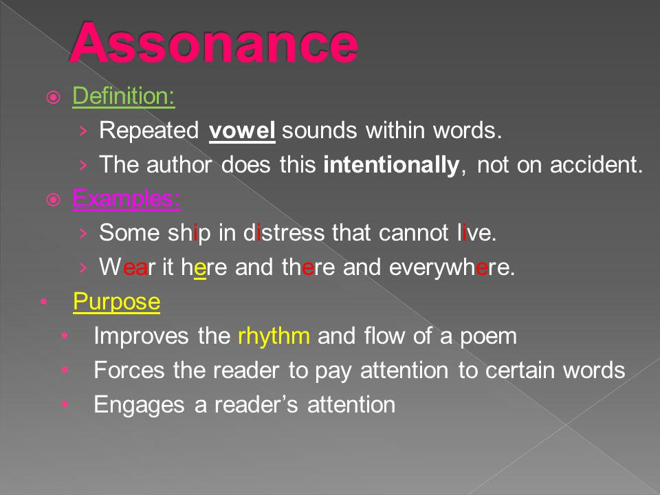 Assonance Definition: Repeated vowel sounds within words.