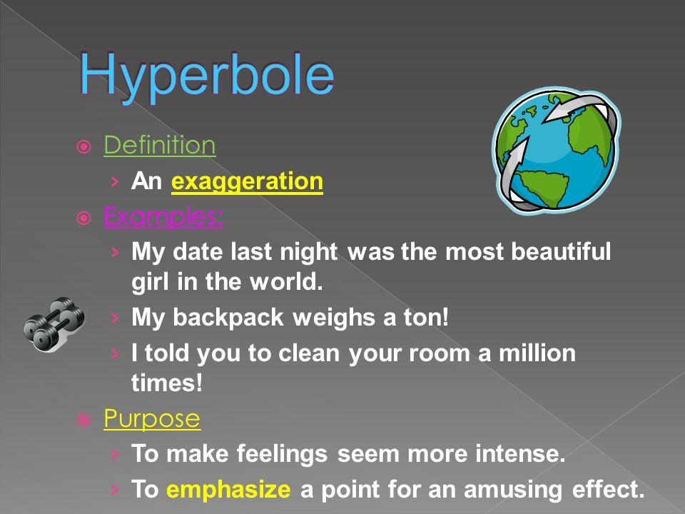 Hyperbole Definition An exaggeration Examples: