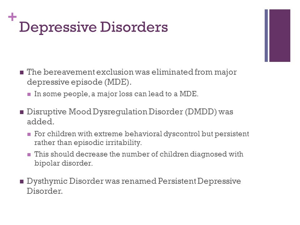 Depressive Disorders The bereavement exclusion was eliminated from major depressive episode (MDE).