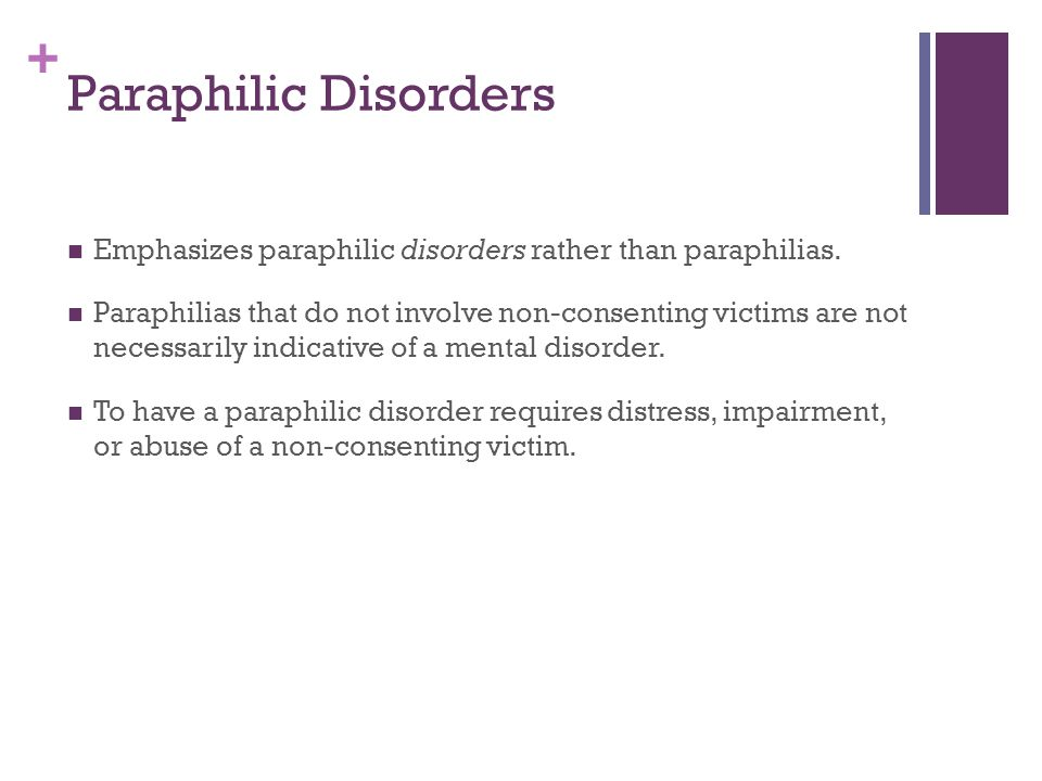 Paraphilic Disorders Emphasizes paraphilic disorders rather than paraphilias.