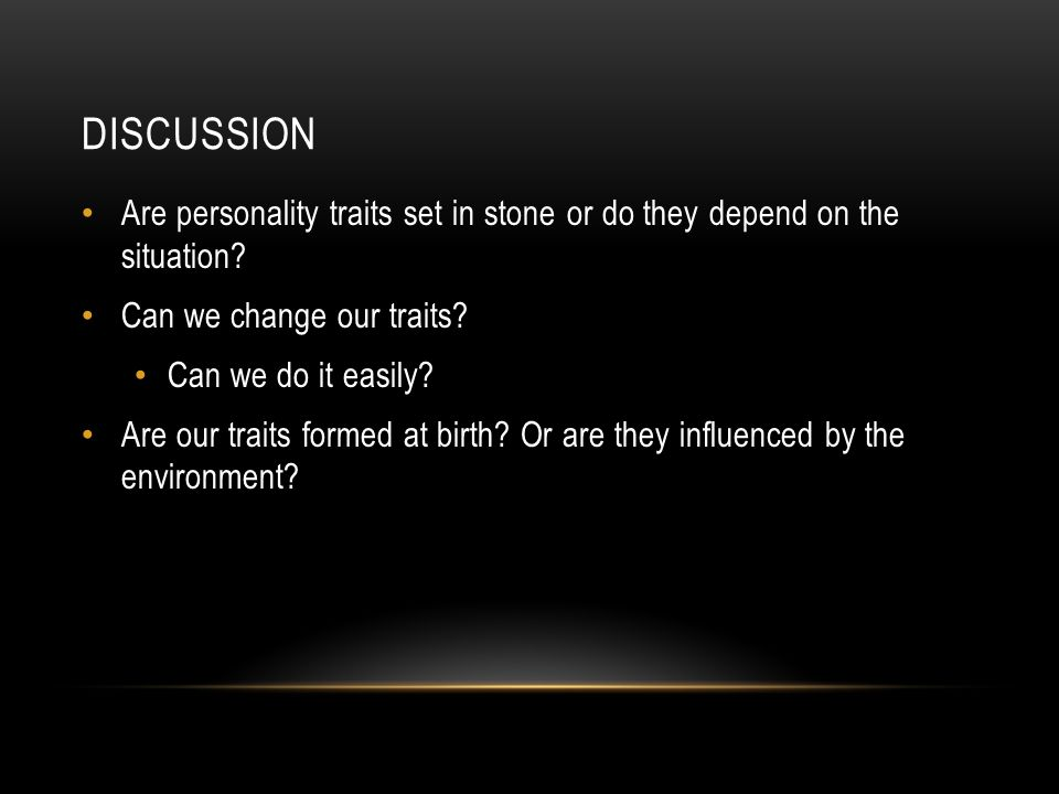 Discussion Are personality traits set in stone or do they depend on the situation Can we change our traits