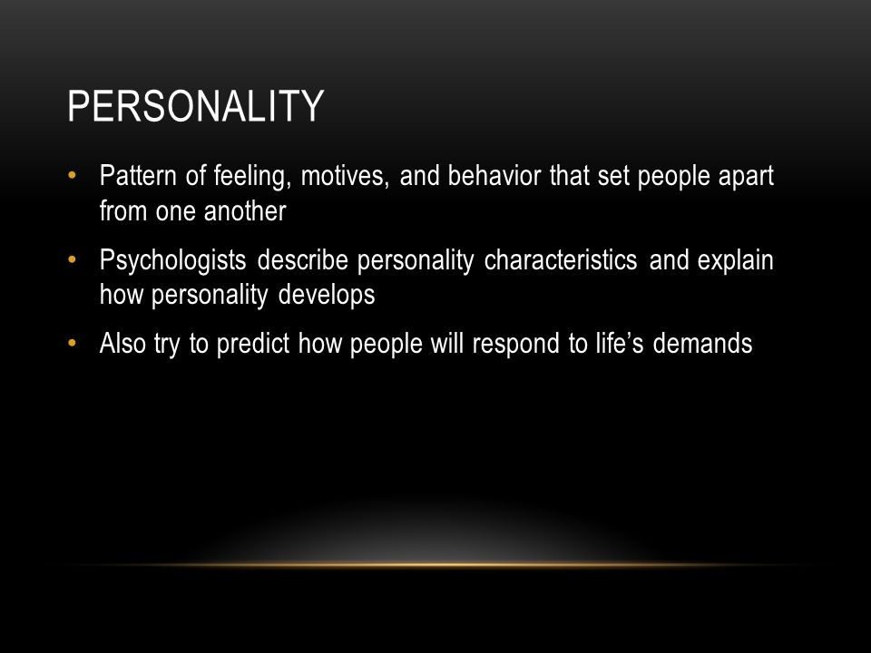 Personality Pattern of feeling, motives, and behavior that set people apart from one another.