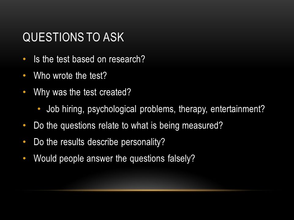 Questions to ask Is the test based on research Who wrote the test