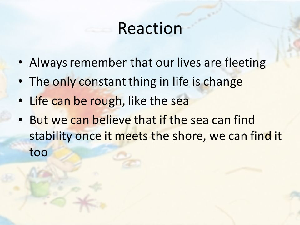 Reaction Always remember that our lives are fleeting
