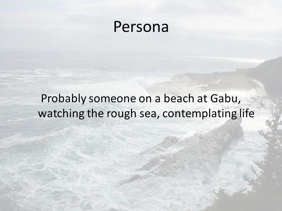 Persona Probably someone on a beach at Gabu, watching the rough sea, contemplating life