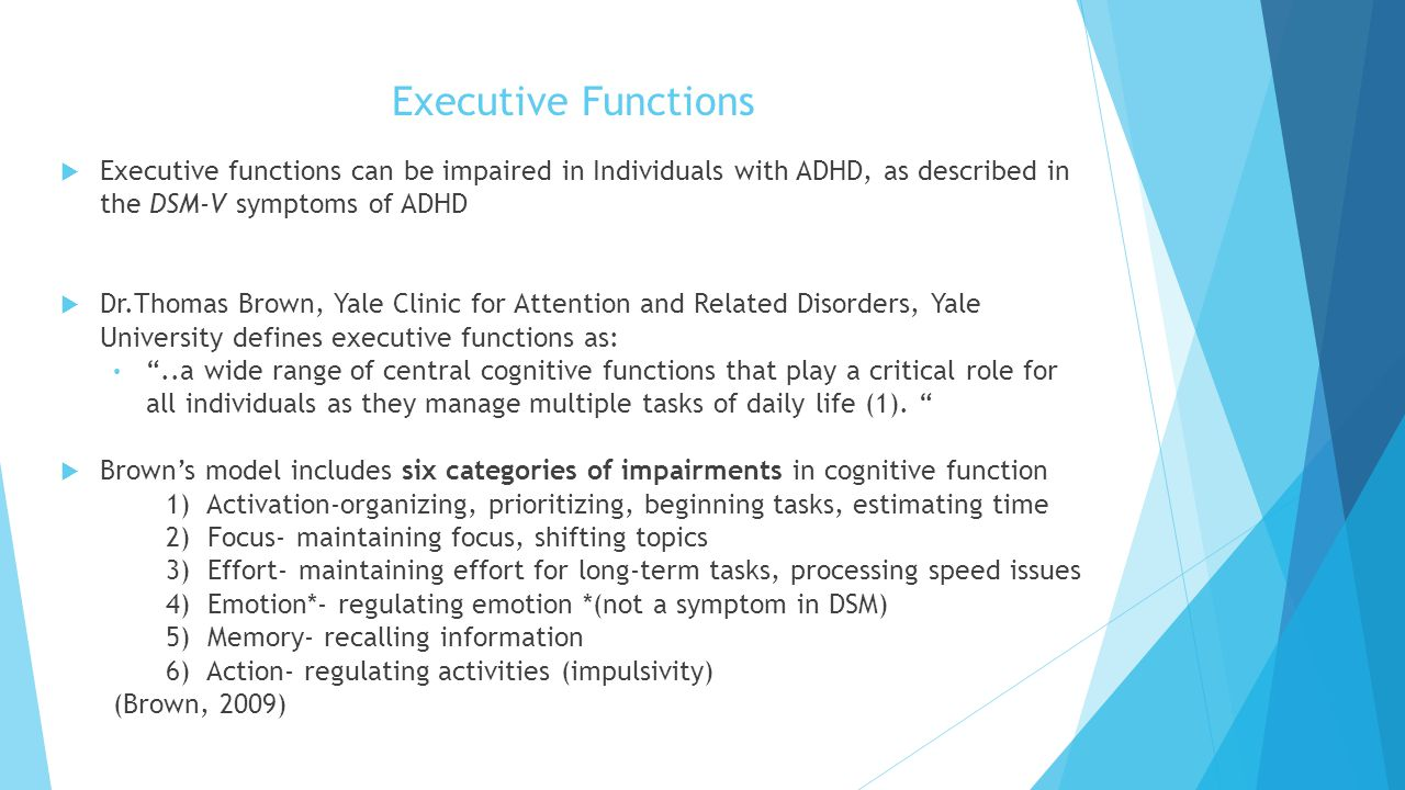 Executive Functions Executive functions can be impaired in Individuals with ADHD, as described in the DSM-V symptoms of ADHD.