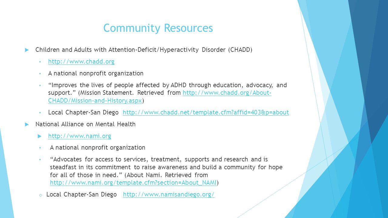 Community Resources Children and Adults with Attention-Deficit/Hyperactivity Disorder (CHADD) http://www.chadd.org.