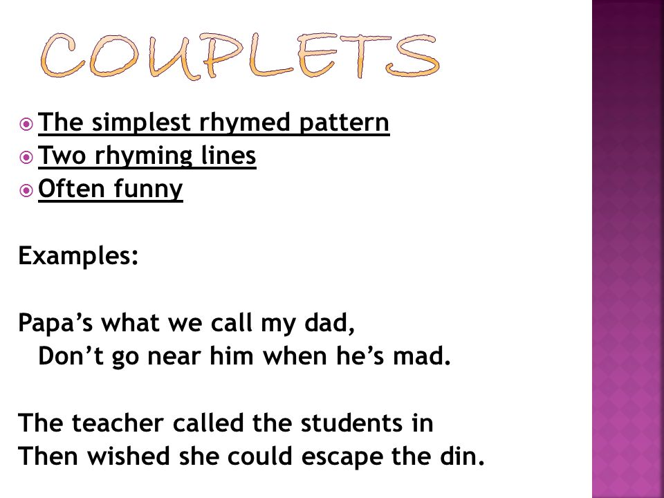 Couplets The simplest rhymed pattern Two rhyming lines Often funny