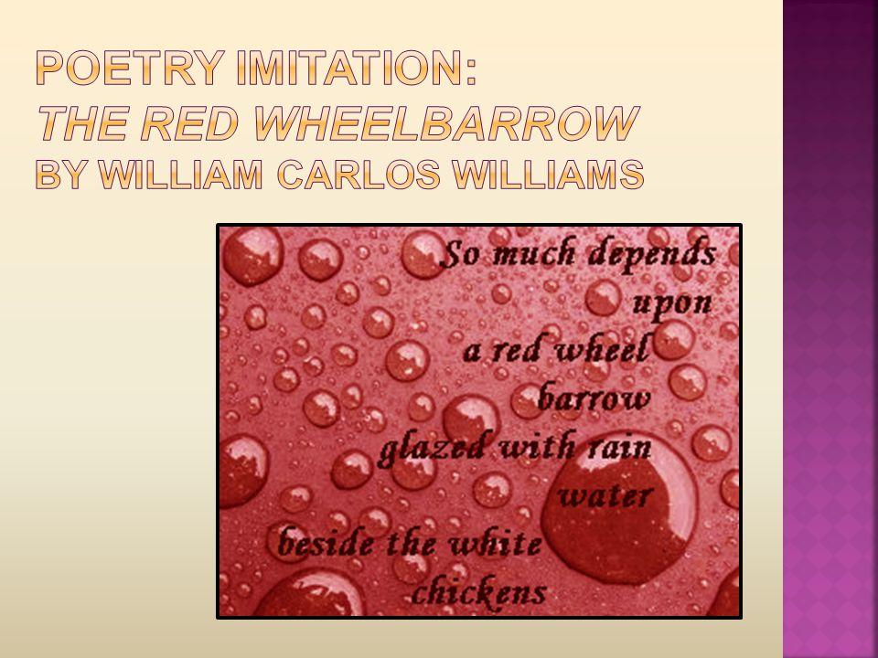 Poetry Imitation: The Red Wheelbarrow by William Carlos Williams