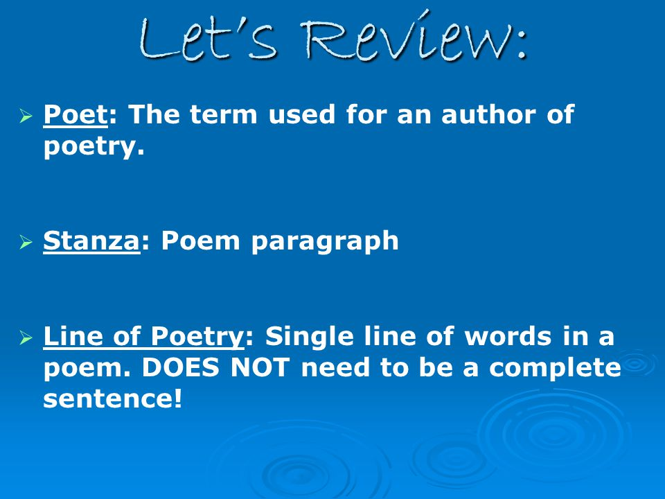 Let's Review: Poet: The term used for an author of poetry.