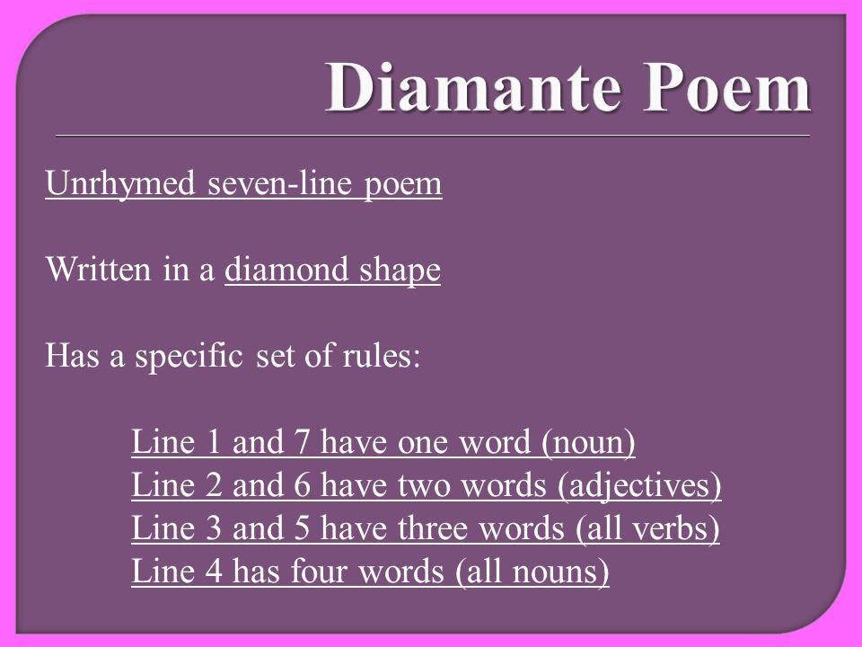 Diamante Poem Unrhymed seven-line poem Written in a diamond shape