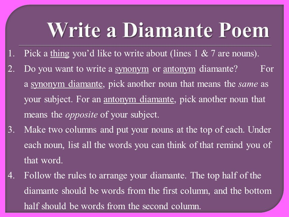 Write a Diamante Poem Pick a thing you'd like to write about (lines 1 & 7 are nouns).