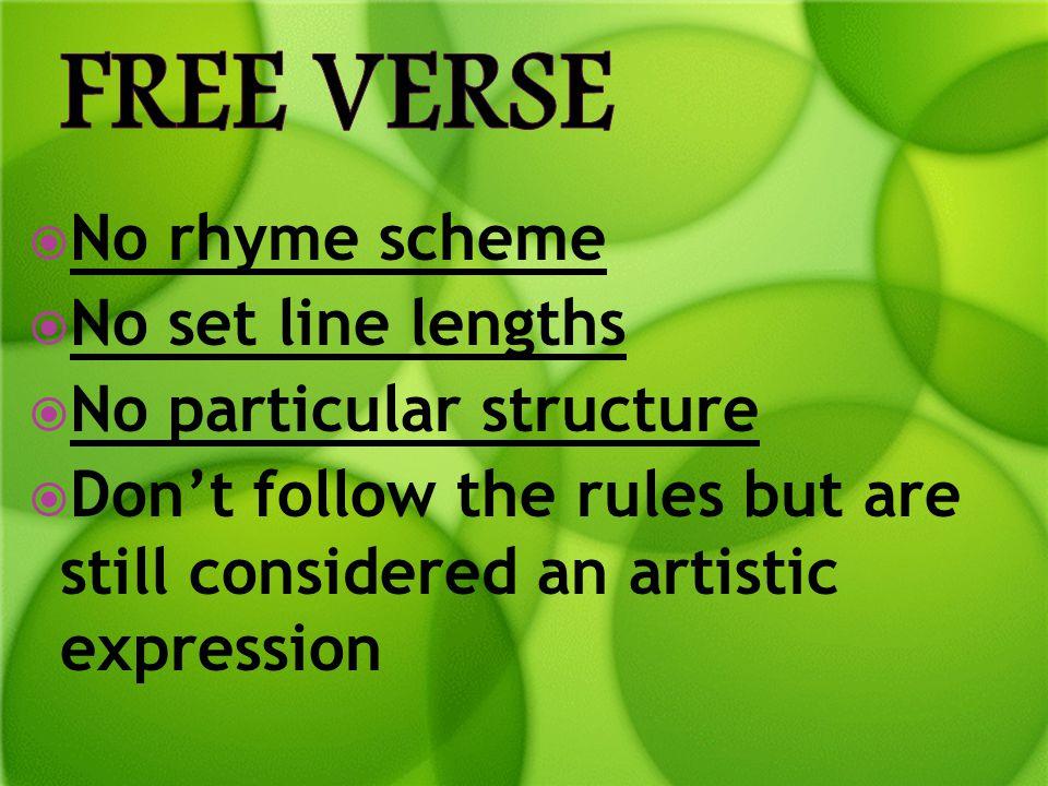 Free Verse No rhyme scheme No set line lengths No particular structure