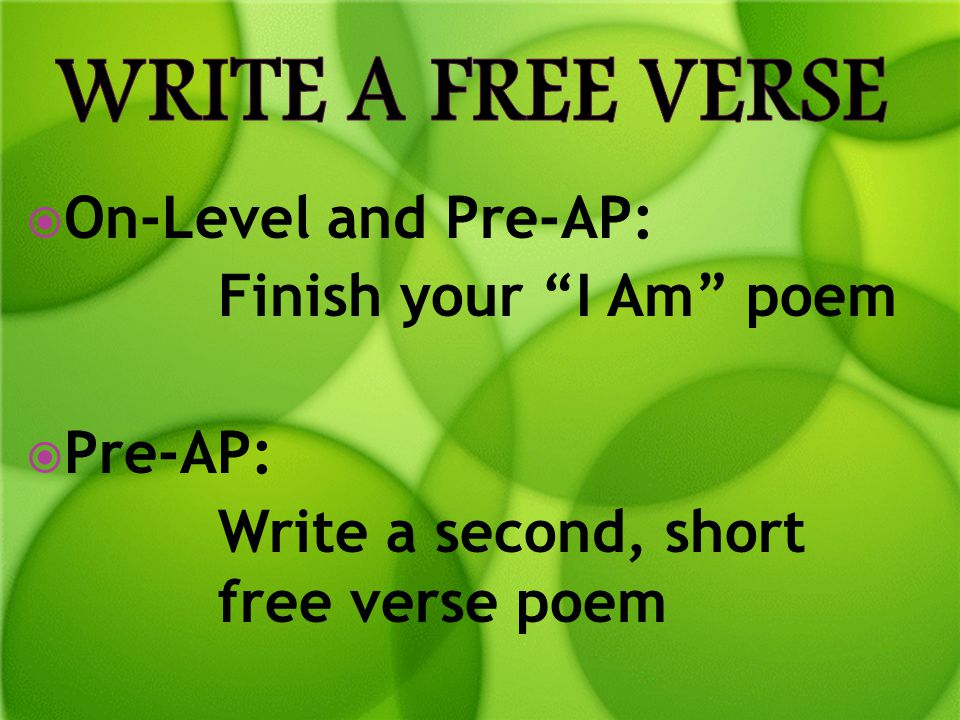 Write a Free verse On-Level and Pre-AP: Finish your I Am poem