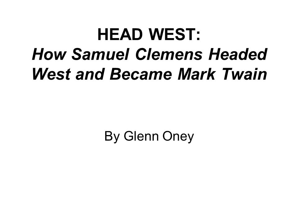 HEAD WEST: How Samuel Clemens Headed West and Became Mark Twain