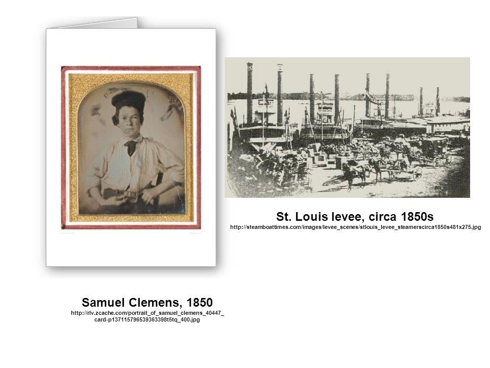 St. Louis levee, circa 1850s Samuel Clemens, 1850