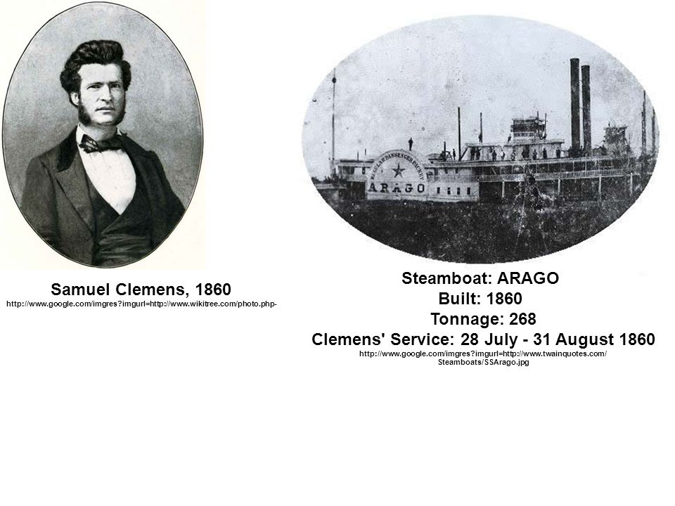 Steamboat: ARAGO Built: 1860 Tonnage: 268 Clemens Service: 28 July - 31 August 1860 http://www.google.com/imgres imgurl=http://www.twainquotes.com/