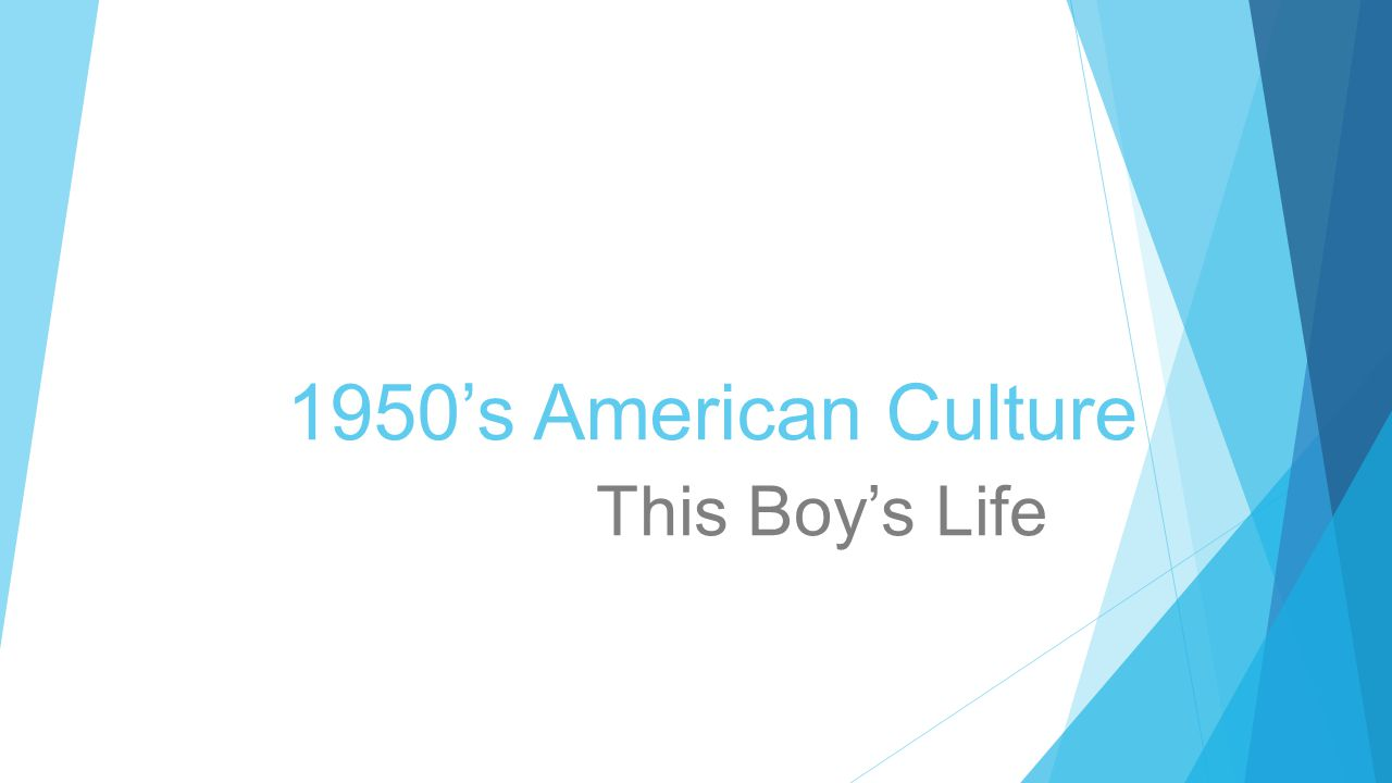 1950's American Culture This Boy's Life