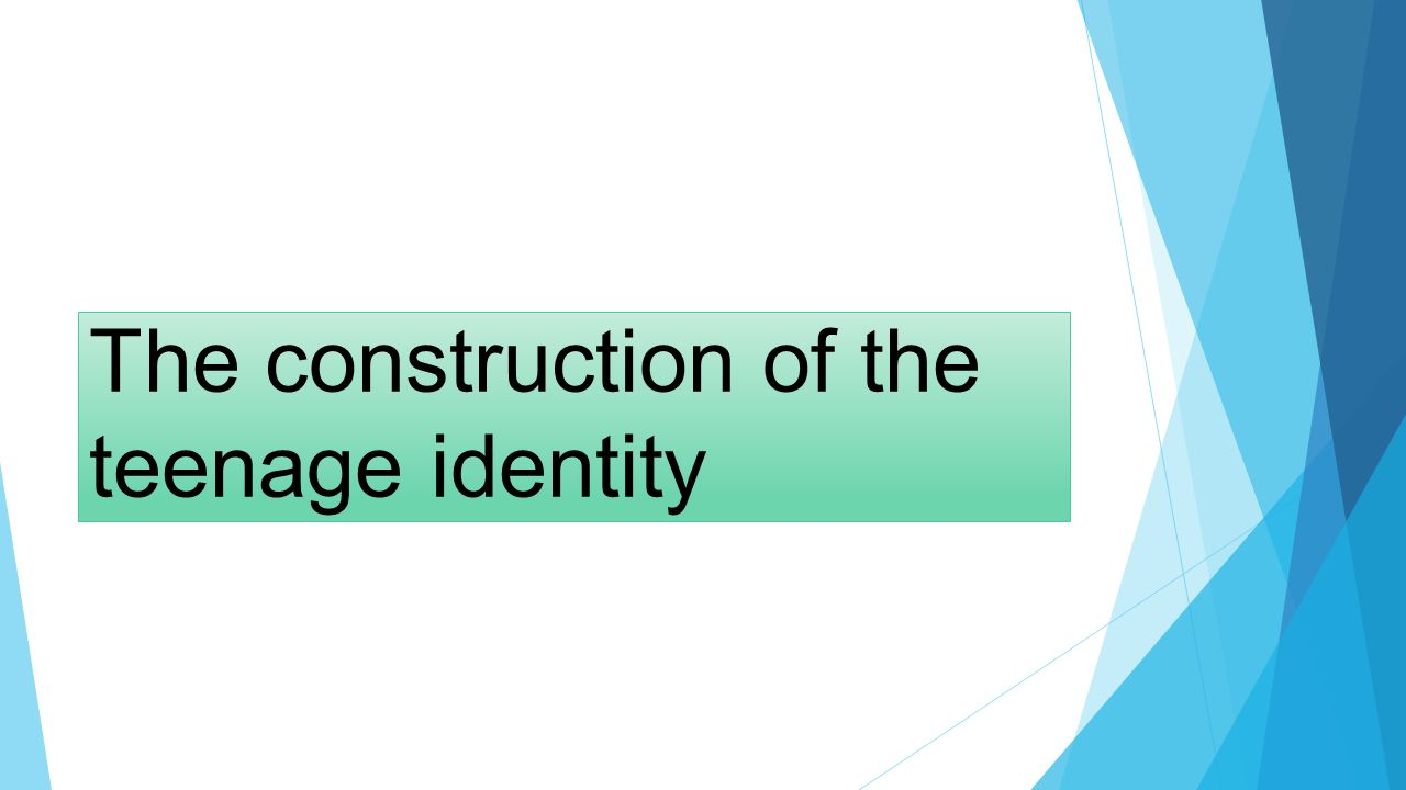 The construction of the teenage identity