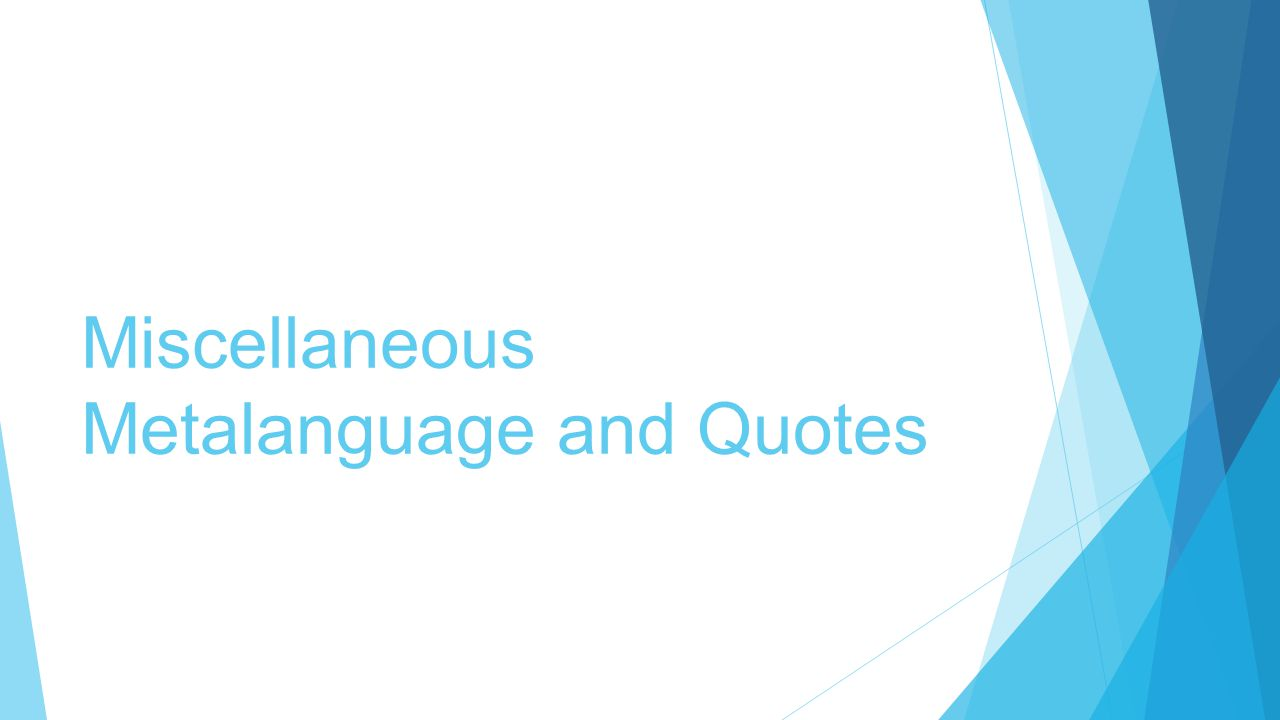 Miscellaneous Metalanguage and Quotes