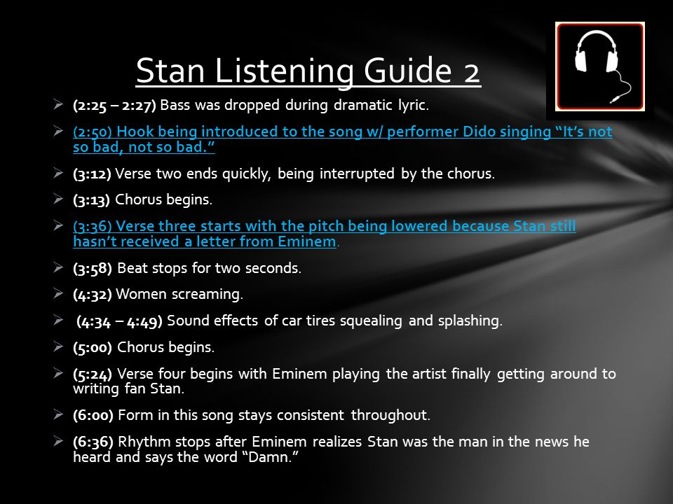 Stan Listening Guide 2 (2:25 – 2:27) Bass was dropped during dramatic lyric.