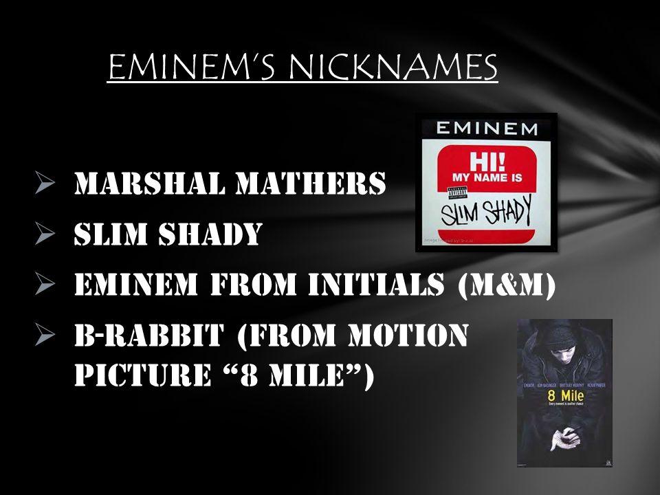 EMINEM'S NICKNAMES Marshal Mathers Slim Shady
