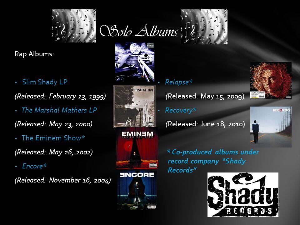 Solo Albums Rap Albums: - Slim Shady LP - Relapse*