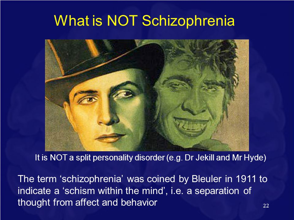 What is NOT Schizophrenia